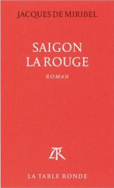 Jacques de Miribel - Saigon la Rouge - Couverture